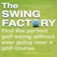SWING FACTORY: HOW TO FIND YOUR PERFECT SWING BEFORE YOU GO TO THE GOLF COURSE, THE (hb)2004