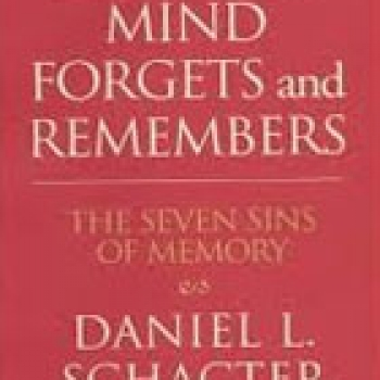 HOW THE MIND FORGETS AND REMEMBERS: THE SEVEN SINS OF MEMORY (pb)2004