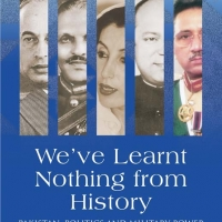 We've Learnt Nothing from History (Pakistan: Politics and Military Power)