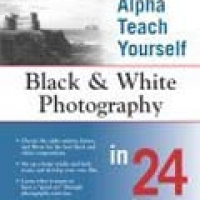 ALPHA TEACH YOURSELF: BLACK AND WHITE PHOTOGRAPHY IN 24 HOURS (pb)2003