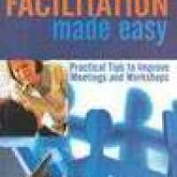 FACILITATION MADE EASY: PRACTICAL TIPS TO IMPROVE MEETINGS AND WORKSHOPS 3e(pb)2006