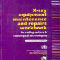 X-RAY EQUIPMENT MAINTENANCE AND REPAIR WORKBOOK FOR RADIOGRAPHER AND RADIOLOGICAL TECHNOLOGIST(pb)2007